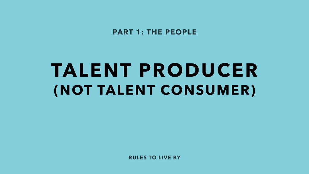 RULES TO LIVE BY PART 1: THE PEOPLE TALENT PROD...