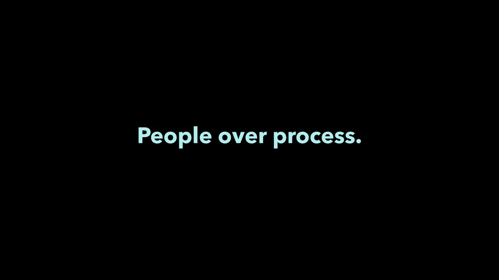 People over process.
