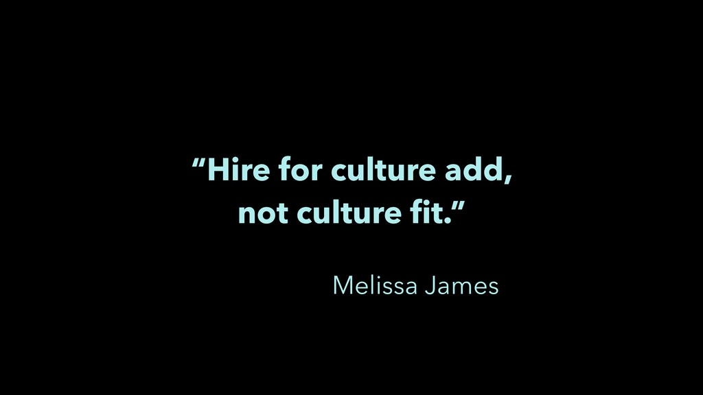 """Hire for culture add, not culture fit."" Melissa..."
