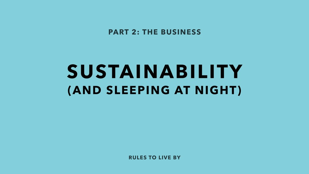 RULES TO LIVE BY PART 2: THE BUSINESS SUSTAINAB...