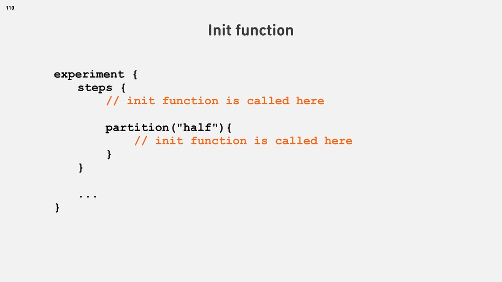110 Init function experiment { steps { // init ...