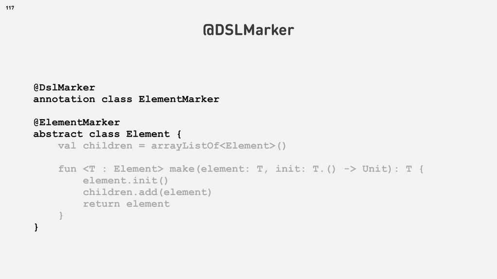 117 @DSLMarker @DslMarker annotation class Elem...