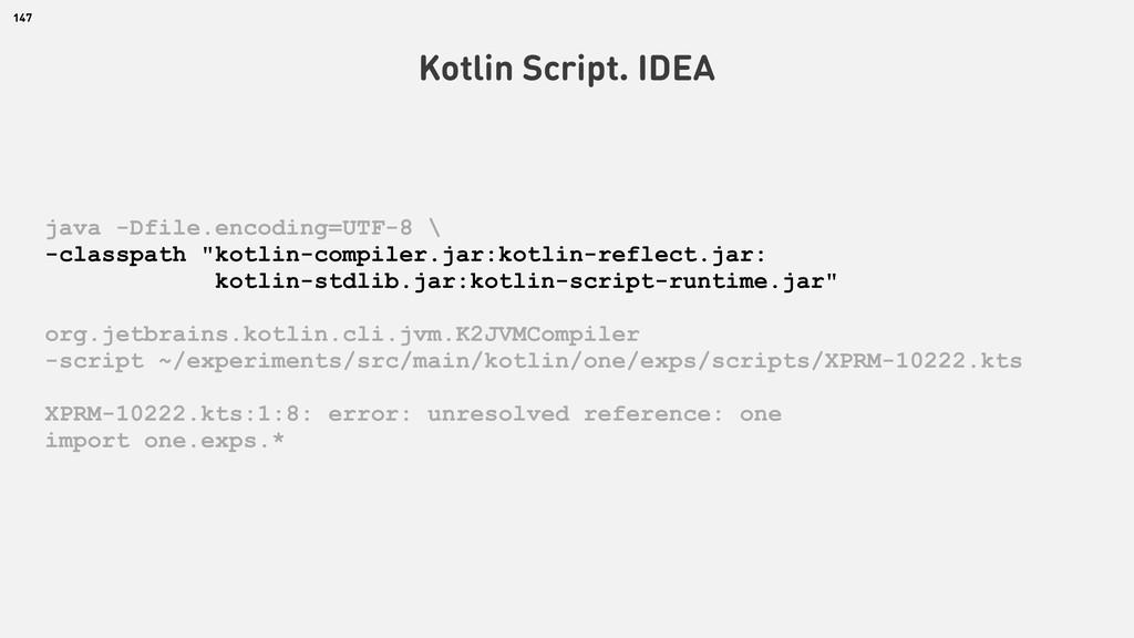 147 Kotlin Script. IDEA java -Dfile.encoding=UT...