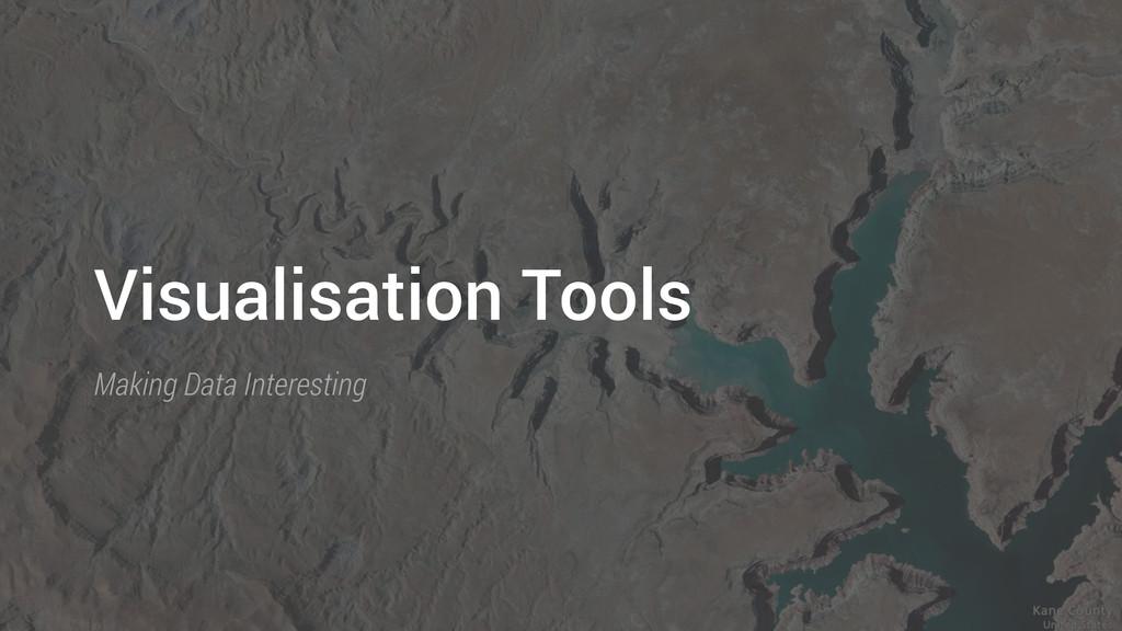 Visualisation Tools Making Data Interesting