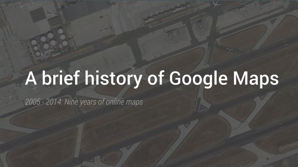 A brief history of Google Maps 2005 - 2014: Nin...