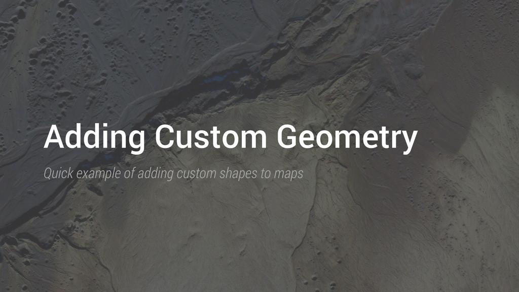 Adding Custom Geometry Quick example of adding ...
