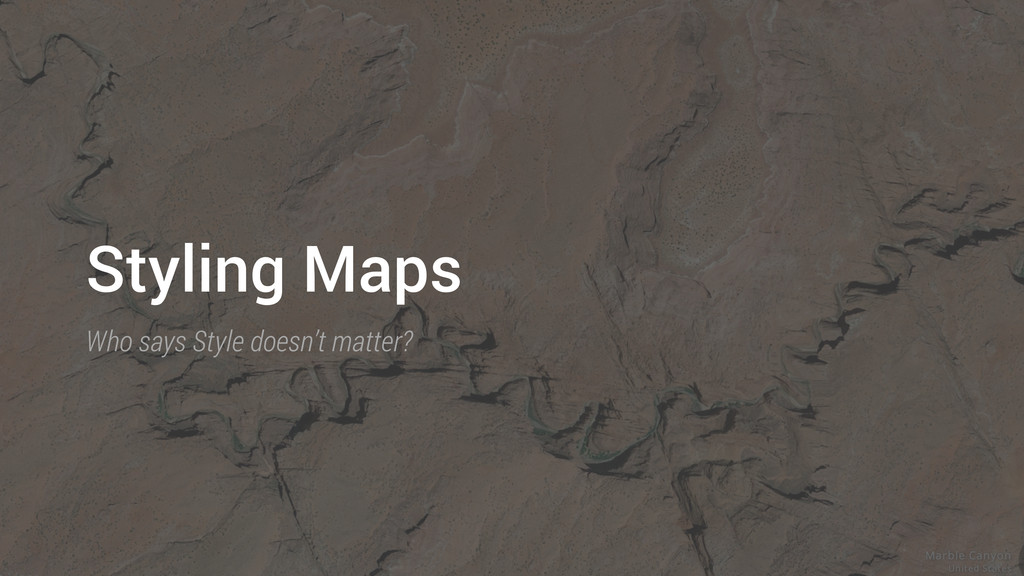Styling Maps Who says Style doesn't matter?
