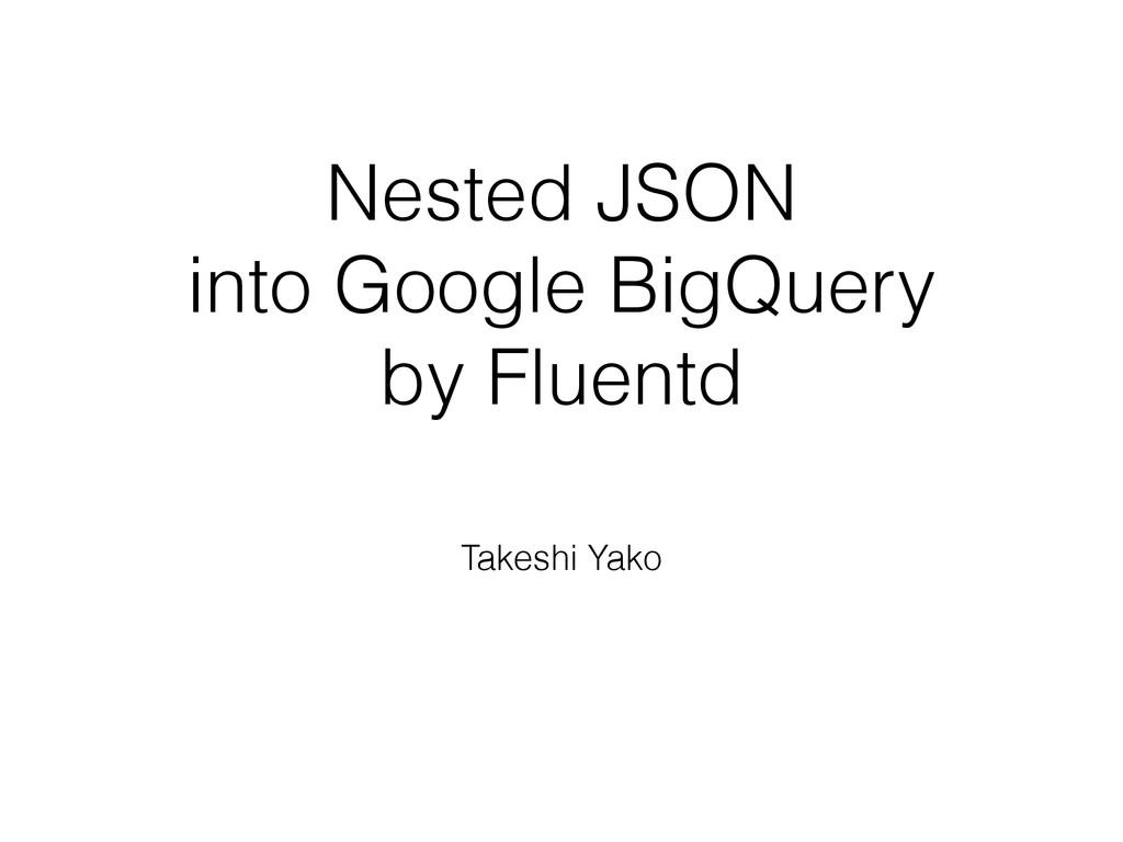 Nested JSON into Google BigQuery by Fluentd Tak...