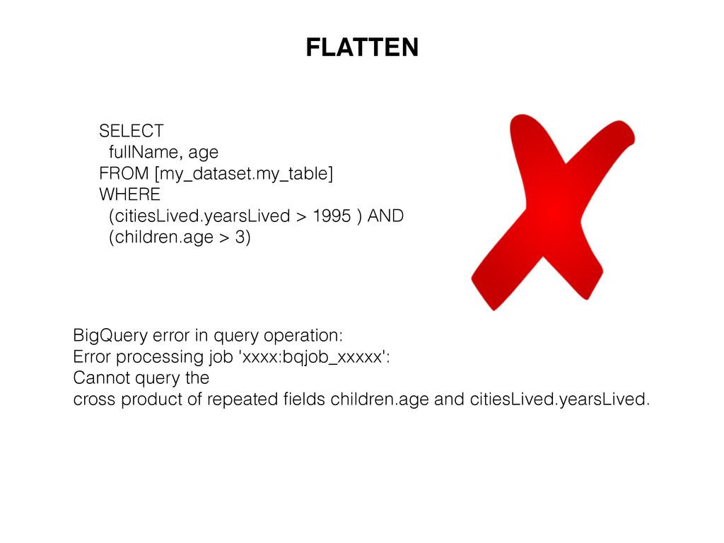 FLATTEN SELECT fullName, age FROM [my_dataset.m...