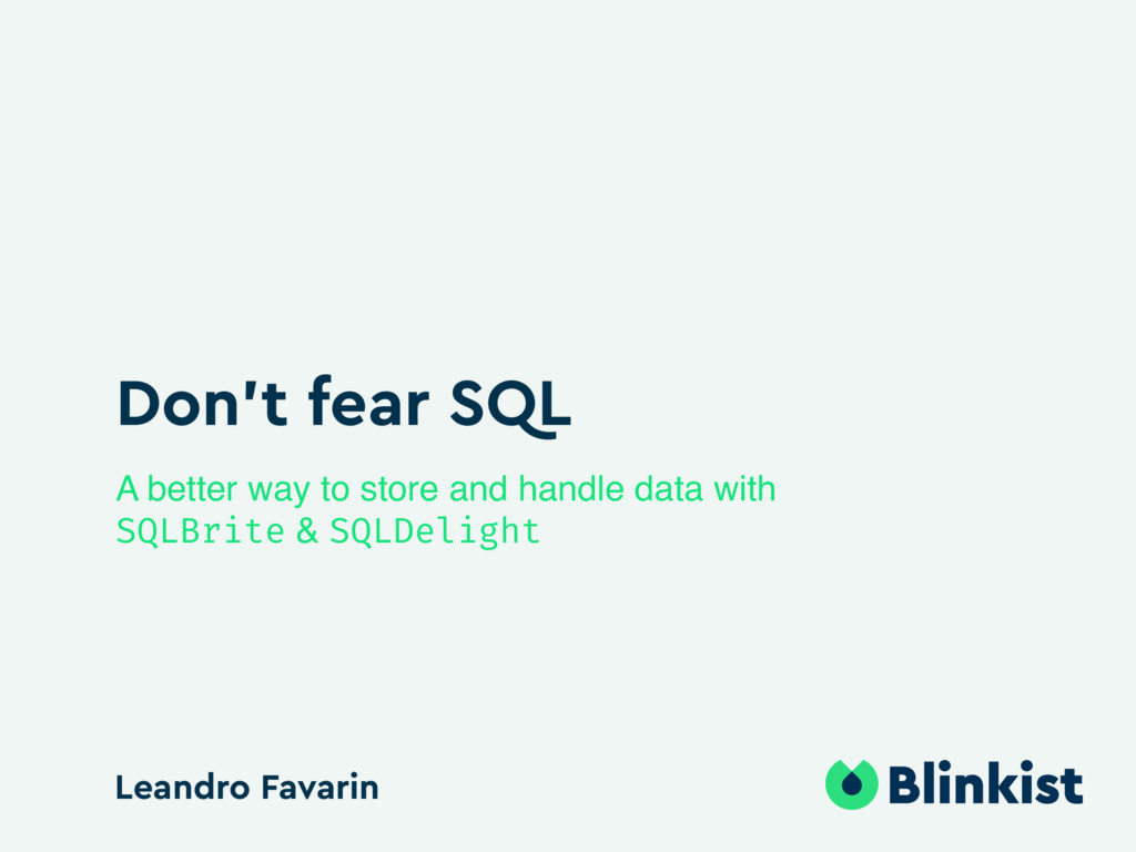 Don't fear SQL A better way to store and handle...