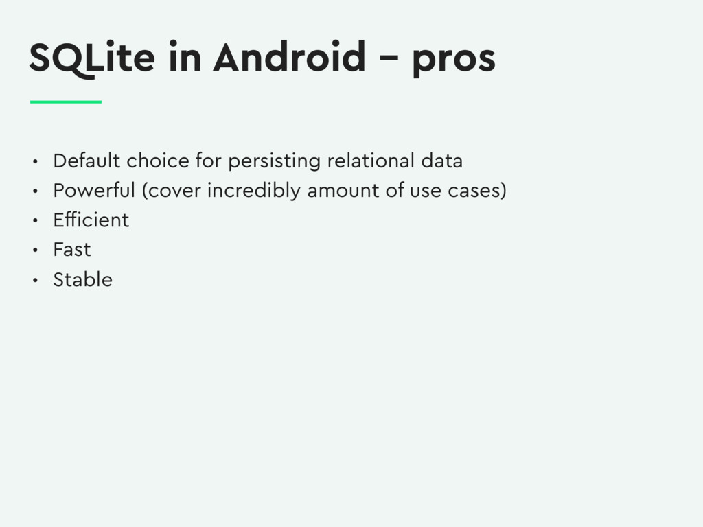 SQLite in Android – pros • Default choice for p...