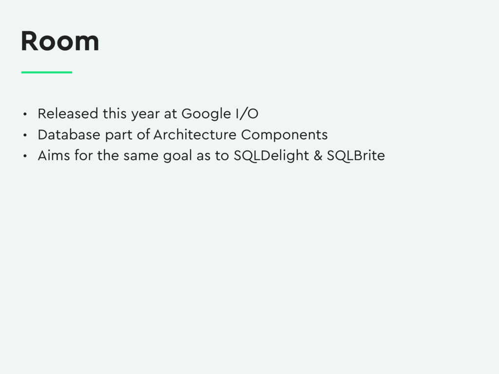 Room • Released this year at Google I/O • Datab...