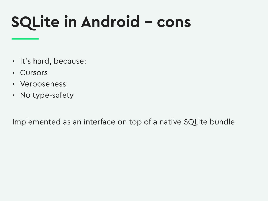 SQLite in Android – cons • It's hard, because: ...