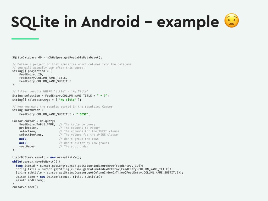 SQLite in Android – example  SQLiteDatabase db ...