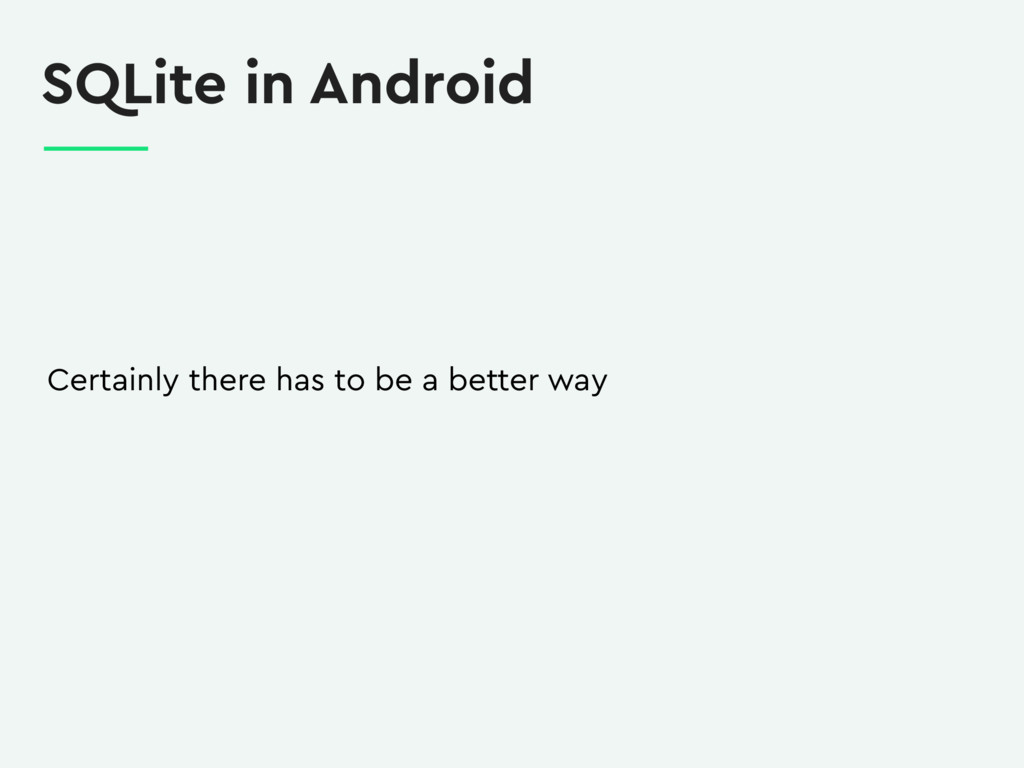 SQLite in Android Certainly there has to be a b...