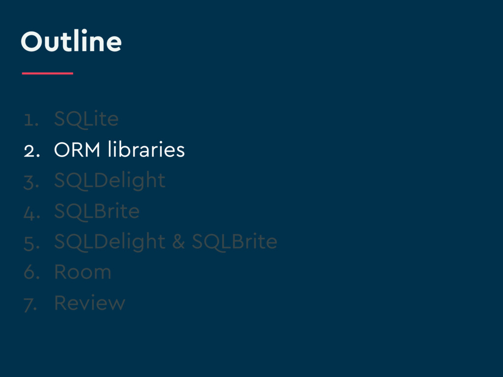 Outline 1. SQLite 2. ORM libraries 3. SQLDeligh...