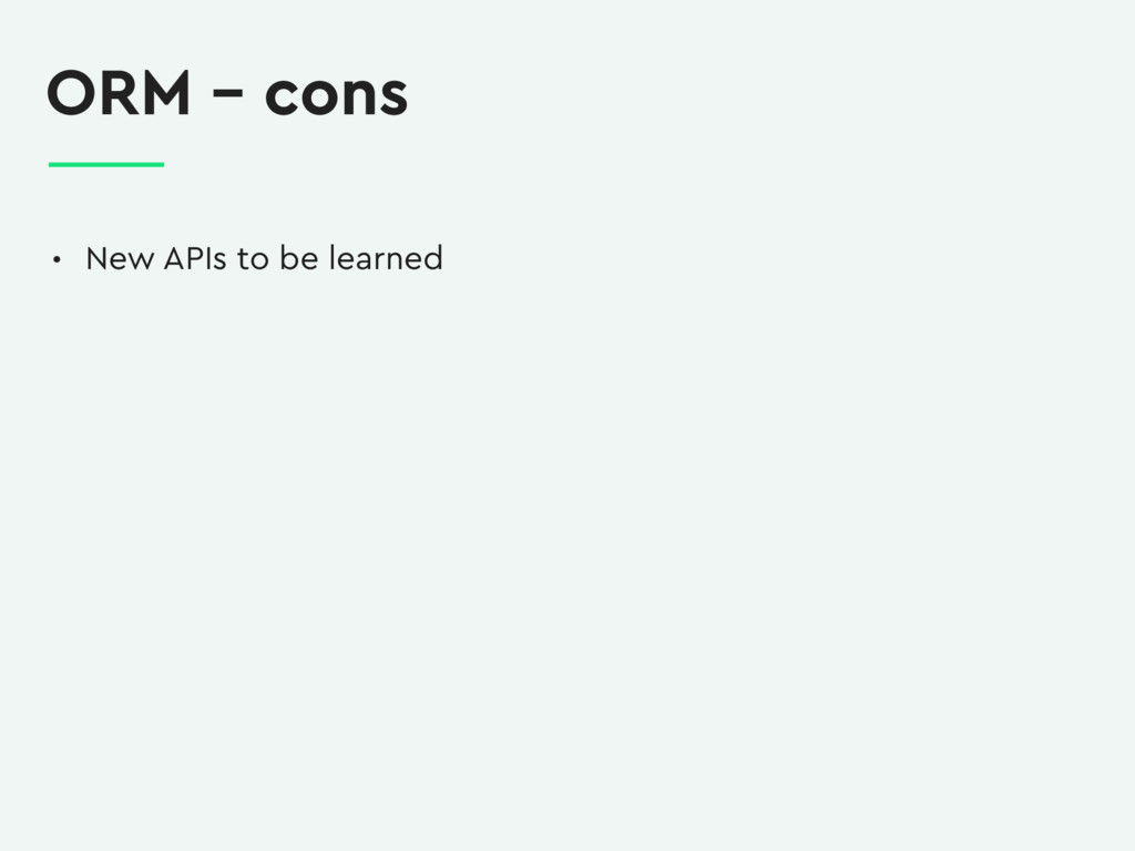 ORM – cons • New APIs to be learned