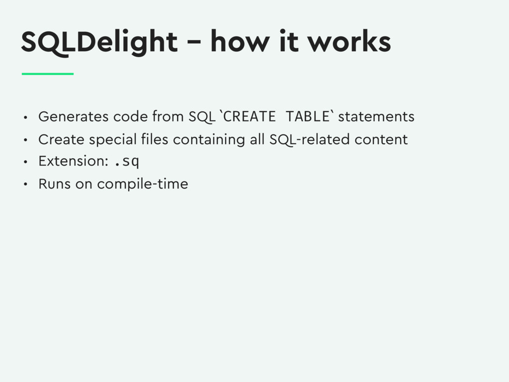 SQLDelight – how it works • Generates code from...