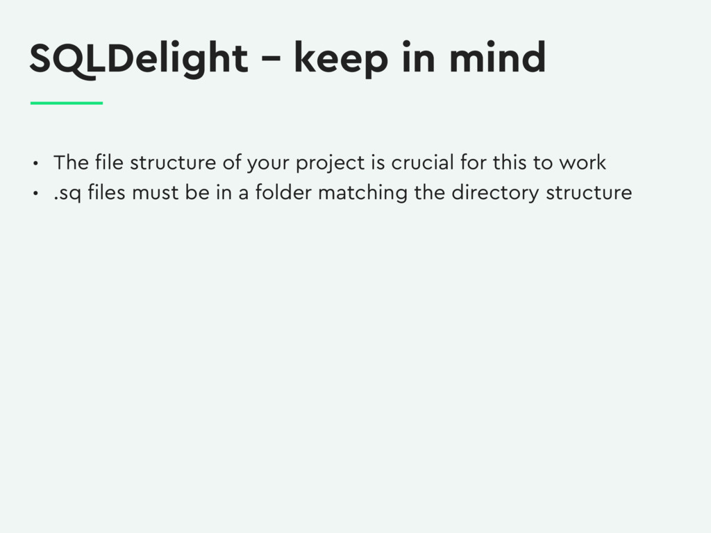 SQLDelight – keep in mind • The file structure o...