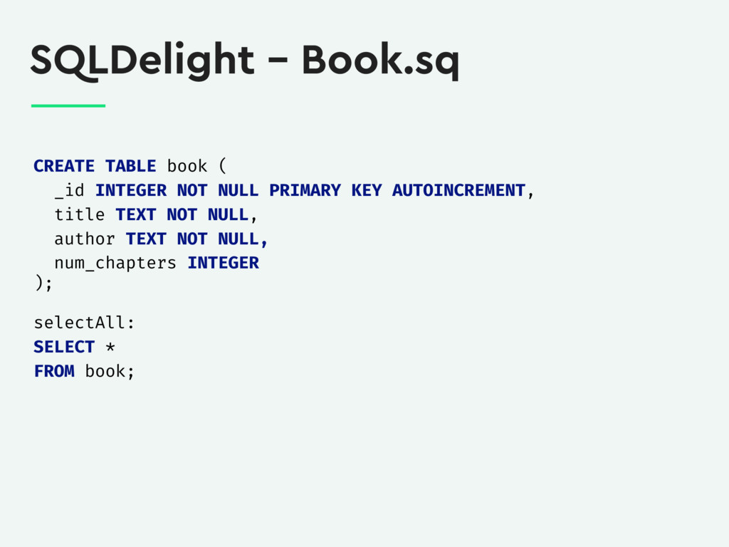 SQLDelight – Book.sq CREATE TABLE book ( _id IN...