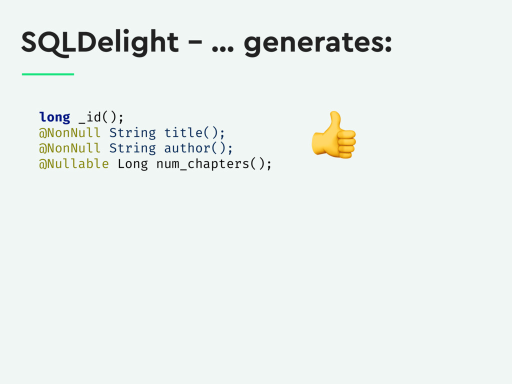 SQLDelight – … generates: long _id(); @NonNull ...