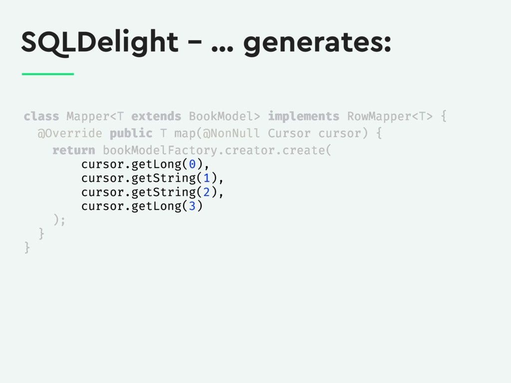 SQLDelight – … generates: class Mapper<T extend...
