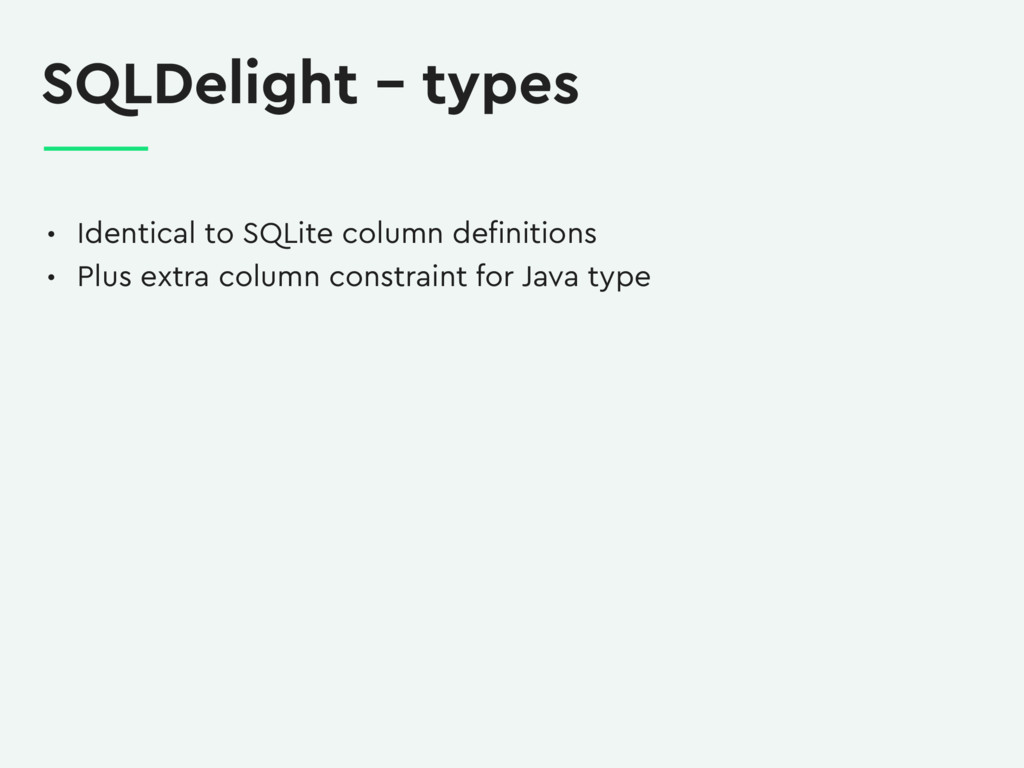 SQLDelight – types • Identical to SQLite column...