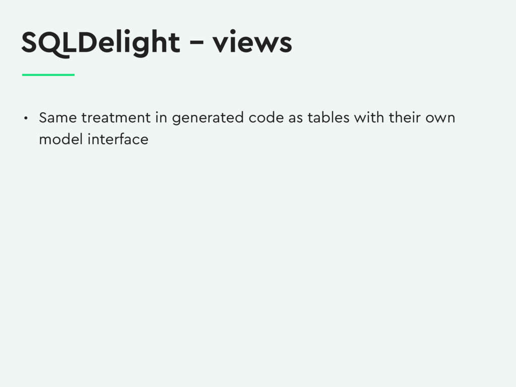 SQLDelight – views • Same treatment in generate...