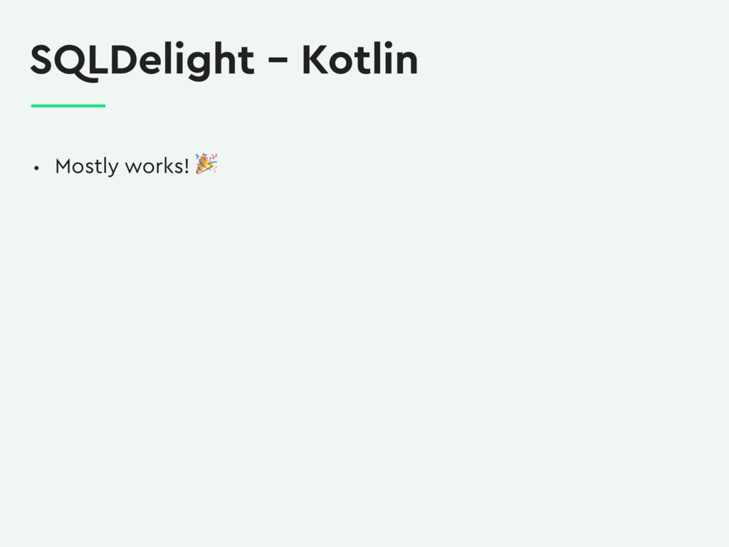 SQLDelight – Kotlin • Mostly works!