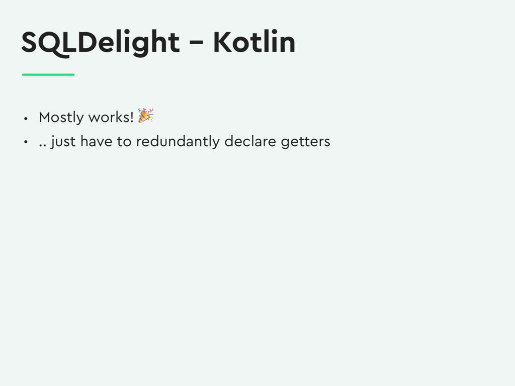 SQLDelight – Kotlin • Mostly works!  • .. just ...