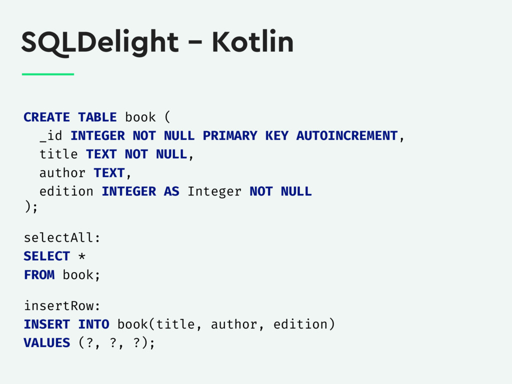 SQLDelight – Kotlin CREATE TABLE book ( _id INT...