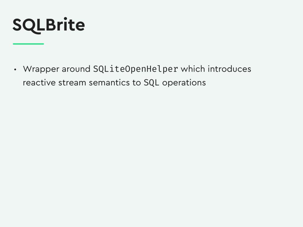 SQLBrite • Wrapper around SQLiteOpenHelper whic...