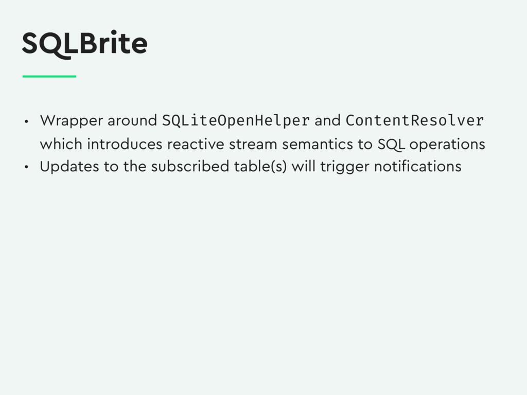 SQLBrite • Wrapper around SQLiteOpenHelper and ...