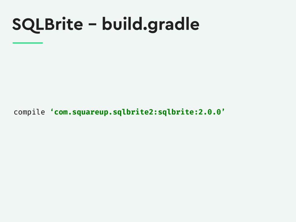 SQLBrite – build.gradle compile 'com.squareup.s...