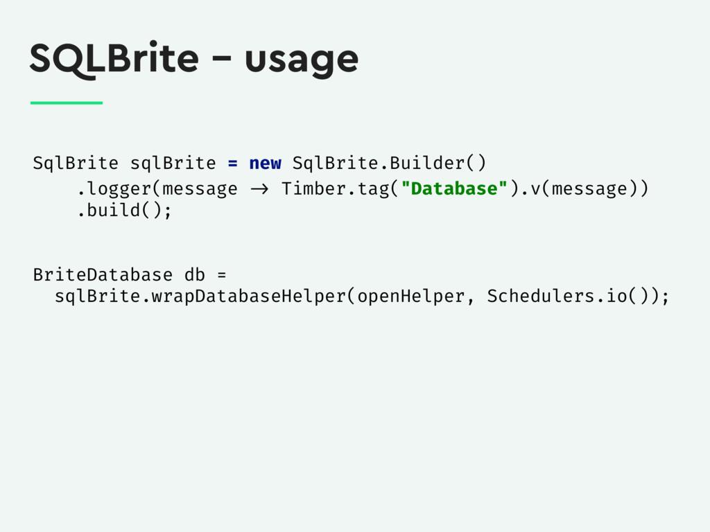 SQLBrite – usage SqlBrite sqlBrite = new SqlBri...