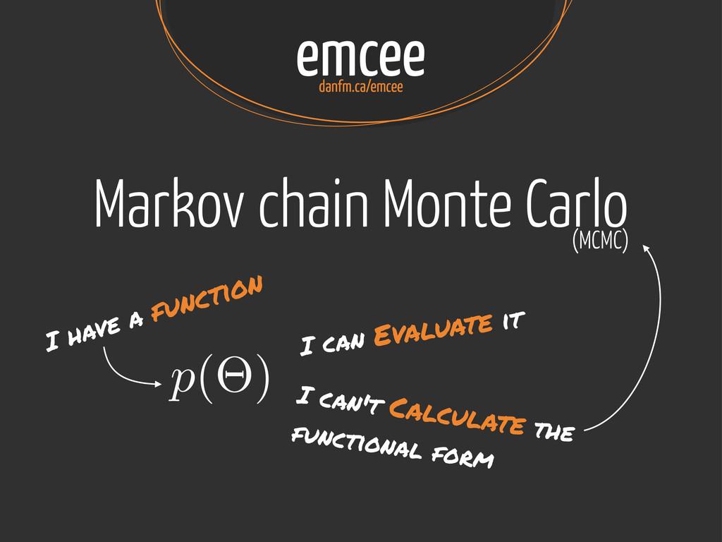 emcee danfm.ca/emcee p(⇥) I have a function I c...