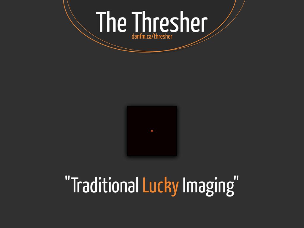 "The Thresher ∝ λ D ∝ λ D ∝ λ D ""Traditional Luc..."