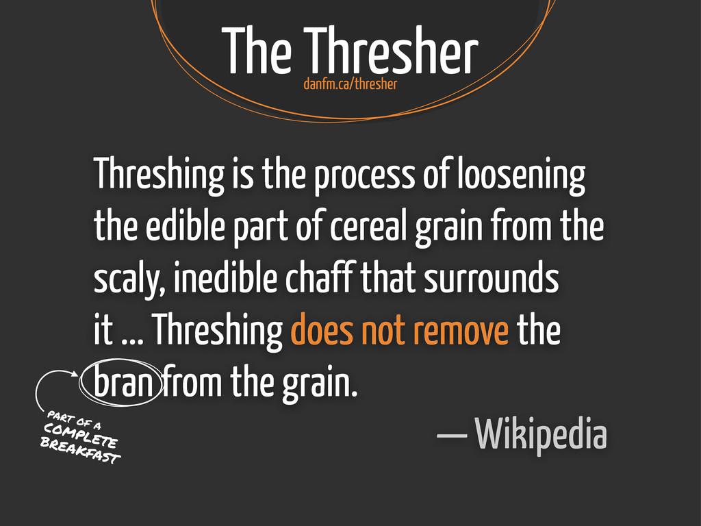 The Thresher Threshing is the process of loosen...