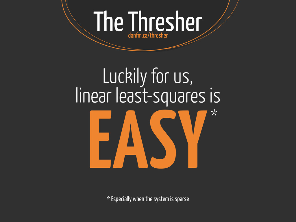 The Thresher Luckily for us, linear least-squar...