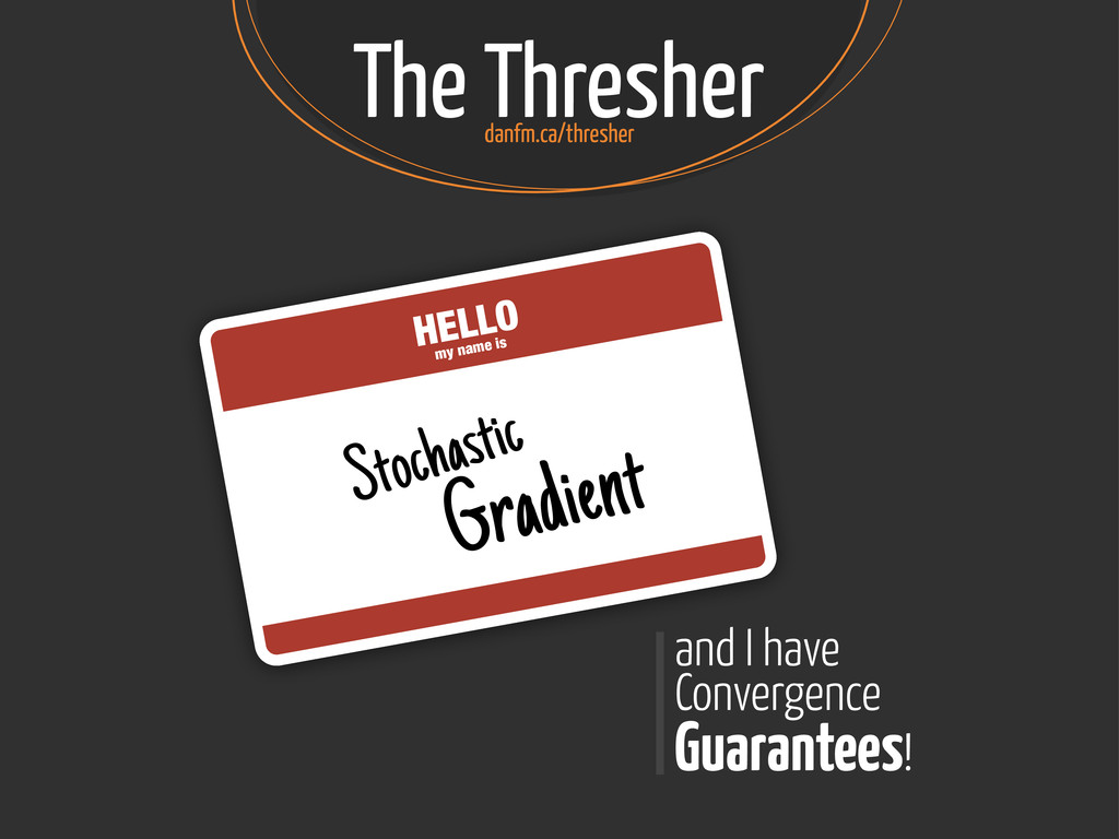 The Thresher HELLO my name is Stochastic Gradie...