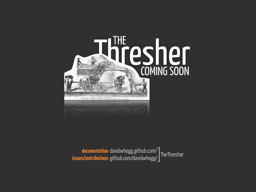 Thresher THE COMING SOON davidwhogg.github.com/...