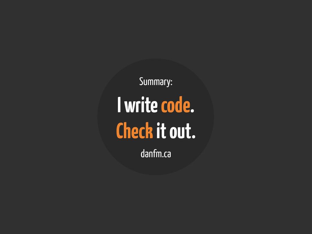 Summary: I write code. Check it out. danfm.ca