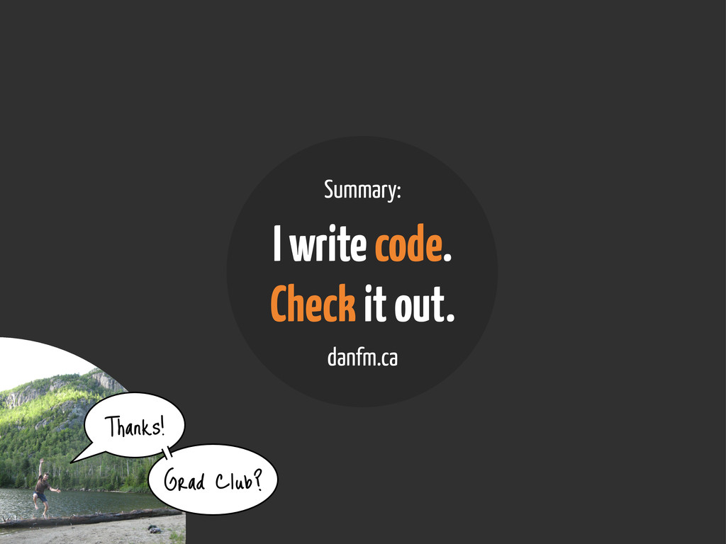 Summary: I write code. Check it out. danfm.ca T...
