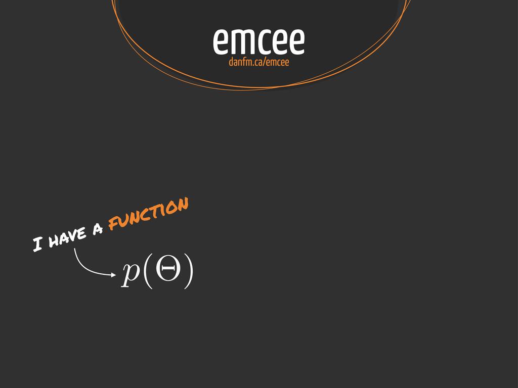 emcee danfm.ca/emcee p(⇥) I have a function