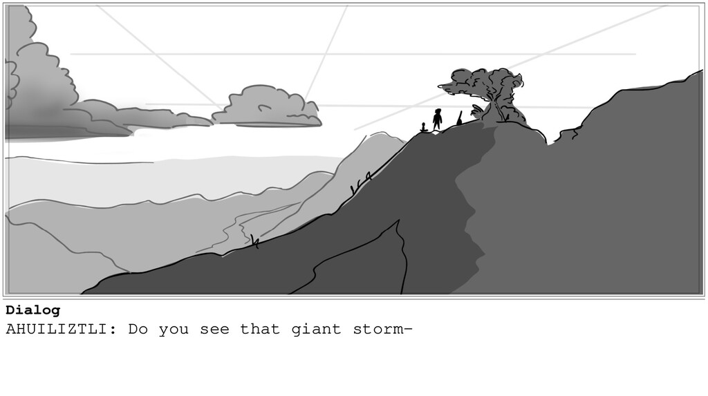 Dialog AHUILIZTLI: Do you see that giant storm-