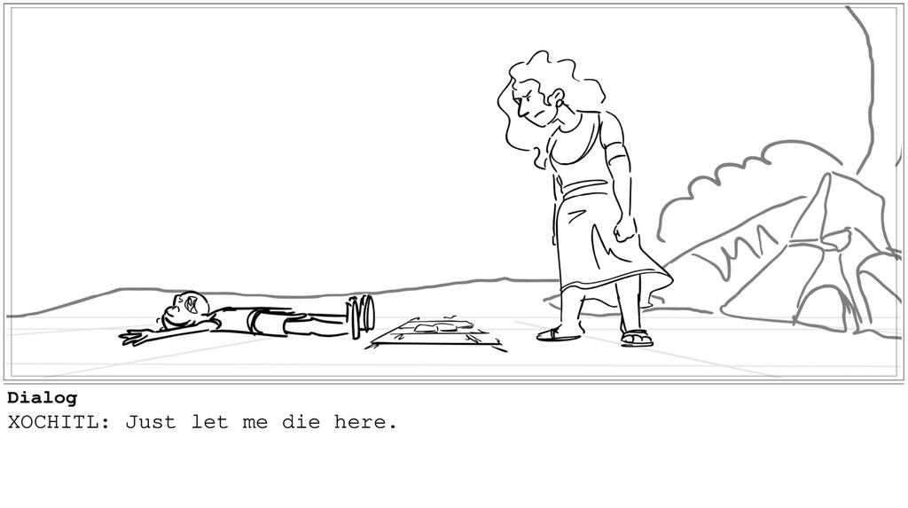 Dialog XOCHITL: Just let me die here.