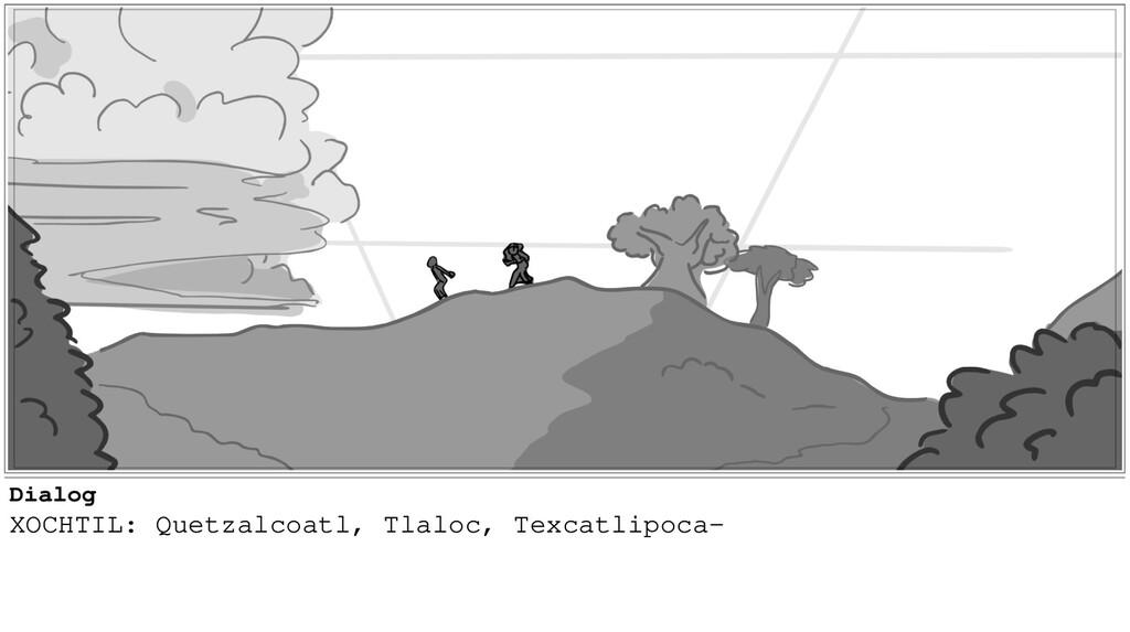 Dialog XOCHTIL: Quetzalcoatl, Tlaloc, Texcatlip...