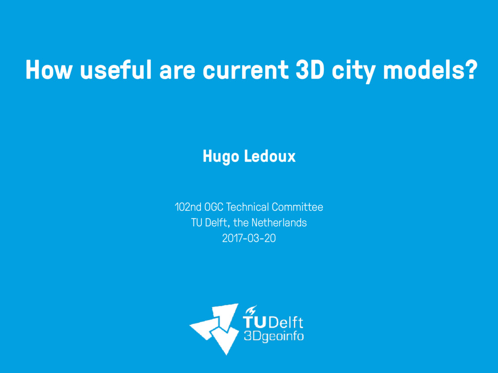 How useful are current 3D city models? Hugo Led...