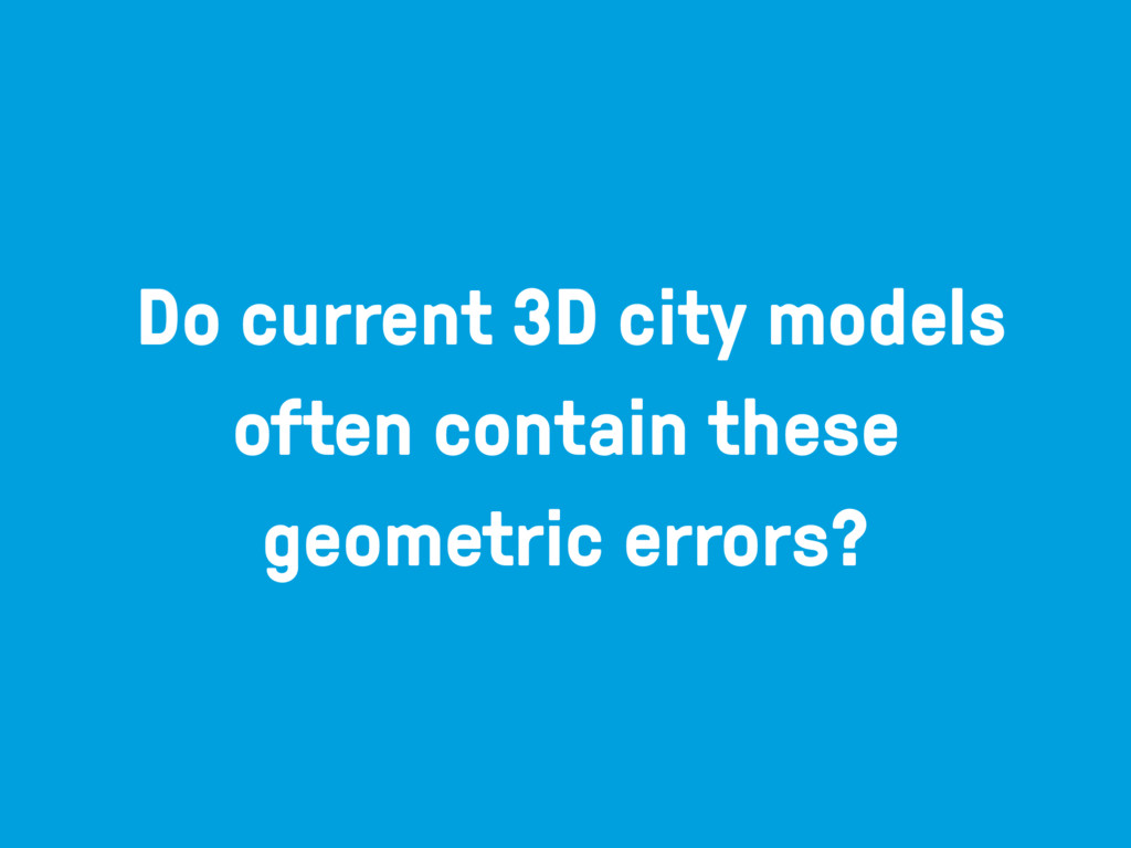 Do current 3D city models often contain these g...