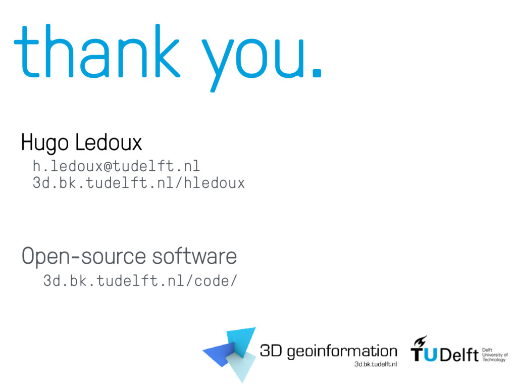 thank you. Hugo Ledoux h.ledoux@tudelft.nl 3d.b...